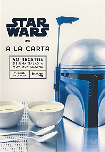 Star Wars A la carta: 40 Recetas de una Galaxia muy muy lejana (Hachette Heroes - Star Wars - Gastronomía)