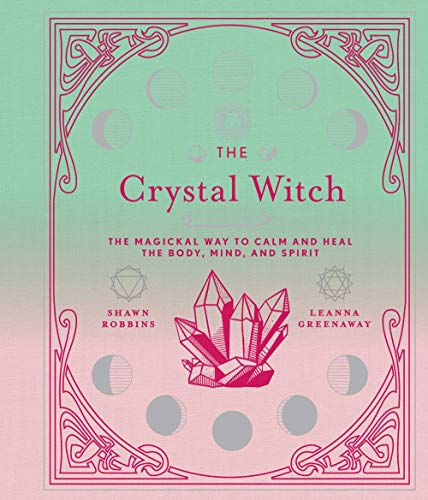 The Crystal Witch: The Magickal Way to Calm and Heal the...