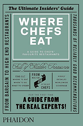 Where Chefs Eat. A Guide To Chefs' Favourite Restaurants (Cucina)