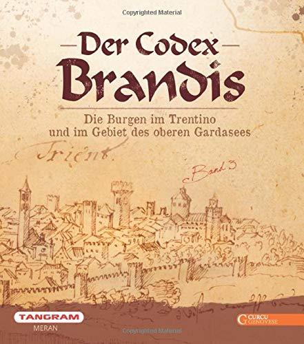 Der Codex Brandis. Die Burgen im Trentino und im Gebiet des oberen Gardasees. Ediz. illustrata