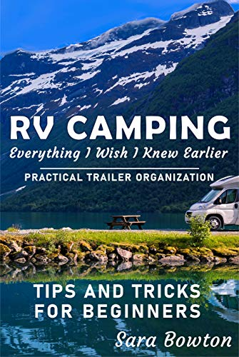 RV Camping Everything I Wish I Knew Earlier: Practical Trailer...
