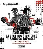 La bible des stratégies et planifications d'entrainement: Plus de 230 techniques de...