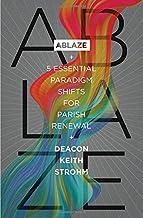 Ablaze: 5 Essential Paradigm Shifts for Parish Renewal