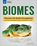 Biomes: Discover the Earth's Ecosystems with Environmental Science Activities for Kids (Build It Yourself)