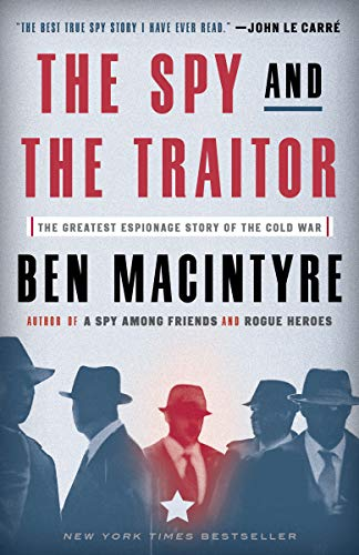 The Spy and the Traitor: The Greatest Espionage Story of the...