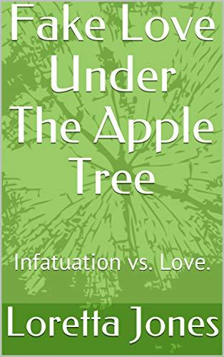 Fake Love Under The Apple Tree: Infatuation vs. Love.