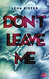 Don't LEAVE me: Das packende Finale der New-Adult-Trilogie (Die Don't Love Me-Reihe, Band 3)