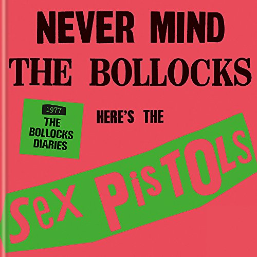 The Sex Pistols - 1977: The Bollocks Diaries