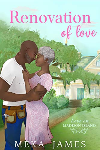 Renovation Of Love (Love On Madison Island Book 1) by [Meka James]