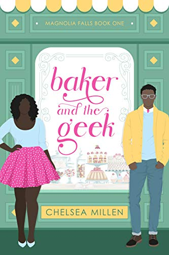 Baker & The Geek: A Steamy Small Town Romance (Magnolia Falls Book 1) by [Chelsea Millen]
