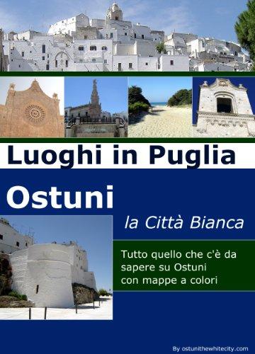 Luoghi in Puglia: Ostuni la Citt Bianca: Scopri i luoghi pi belli della Puglia: Ostuni la Citt Bianca