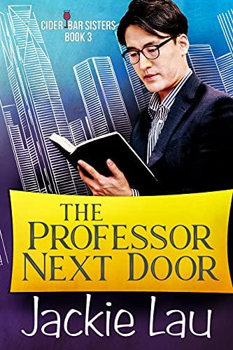 The Professor Next Door (Cider Bar Sisters Book 3) by [Jackie Lau]