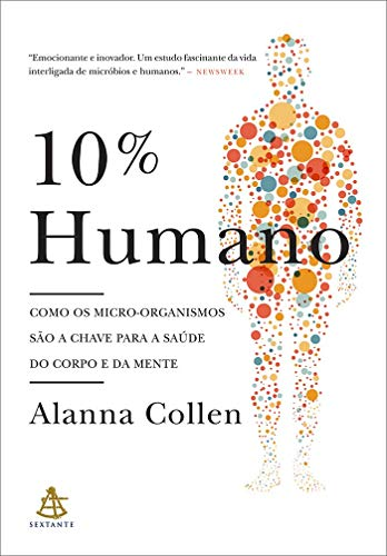 10% Human: How Microorganisms Are The Key To Body And Mind Health