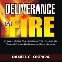Deliverance by Fire: 21 Days of Intensive Word Immersion, and Fire Prayers for Total Healing, Deliverance, Breakthrough, and Divine Intervention audiobook cover art