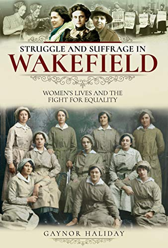 Struggle and Suffrage in Wakefield: Women's Lives and the Fight for Equality