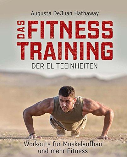 Das Fitnesstraining der Eliteeinheiten: Workouts für Muskelaufbau und mehr Fitness