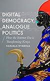 Digital Democracy, Analogue Politics: How the Internet Era is Transforming Kenya (African Arguments)