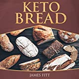 Keto Bread: The Completed Cookbook with Low Carb, Fat Burning, Weight Loss Recipes, for Paleo, Ketogenic and Gluten-Free Diets