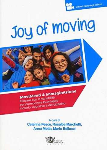 Joy of moving. Movimenti & immaginazione. Giocare con la variabilit per promuovere lo sviluppo motorio, cognitivo e del cittadino. Con aggiornamento online