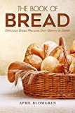The Book of Bread: Delicious Bread Recipes from Savory to Sweet