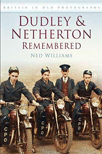 Dudley & Netherton Remembered (Britain in Old Photographs)