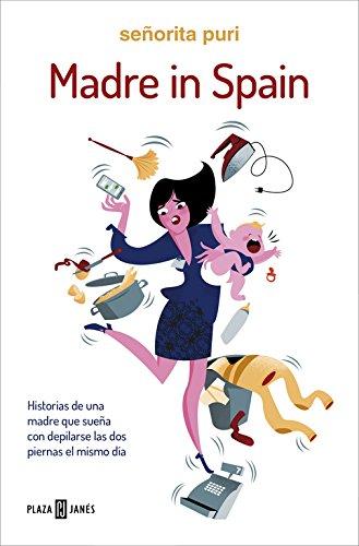 Madre in Spain: Historias de una madre que sueña con depilarse las dos piernas el mismo día (Éxit
