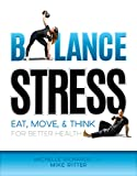 Balance Stress: Eat, Move, & Think For Better Health
