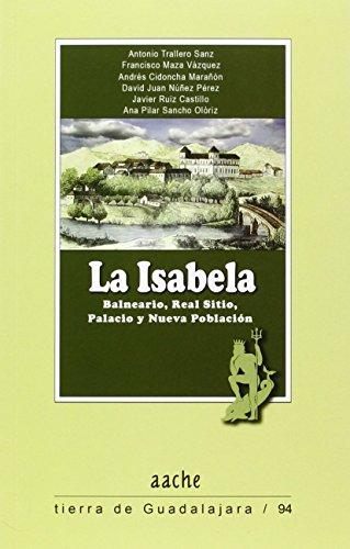 La Isabela: Balneario, Real Sitio, Palacio y Nueva Población (Tierra de Guadalajara)