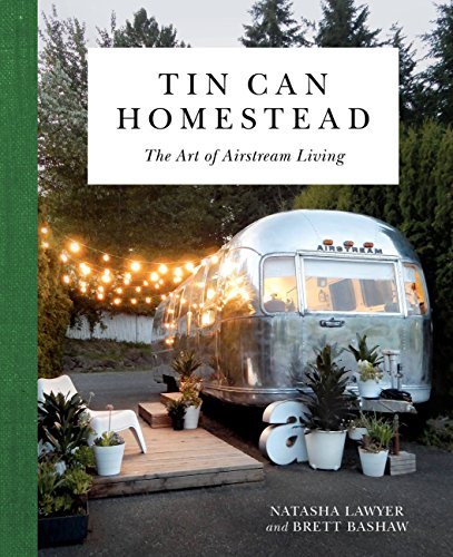 Tin Can Homestead: The Art of Airstream Living (PERSEUS BOOKS)