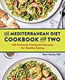Mediterranean Diet Cookbook for Two: 100 Perfectly Portioned Recipes for Healthy Eating