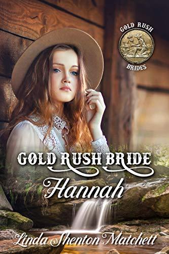 Gold Rush Bride Hannah: Gold Rush Brides, Book 1 by [Linda Shenton Matchett]