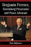 Benjamin Ferencz, Nuremberg Prosecutor and Peace Advocate by Tom Hofmann...
