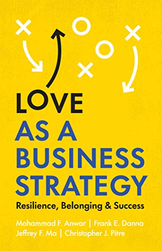 Love as a Business Strategy: Resilience, Belonging & Success Kindle Edition