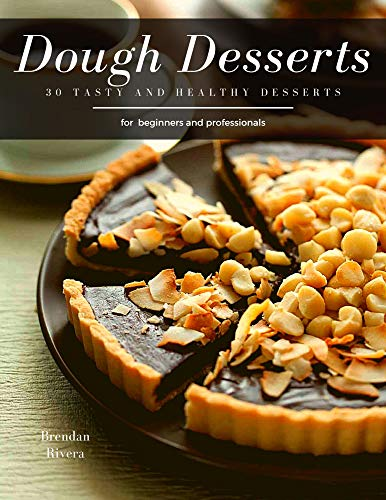 Dough Desserts: 30 tasty and healthy desserts for beginners and professionals (English Edition)