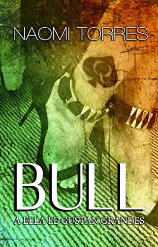 BULL: A ELLA LE GUSTAN GRANDES de NAOMI TORRES