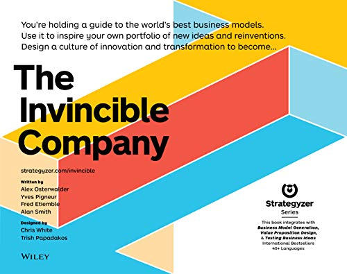 The Invincible Company: How to Constantly Reinvent Your Organization with Inspiration From the World's Best Business Models