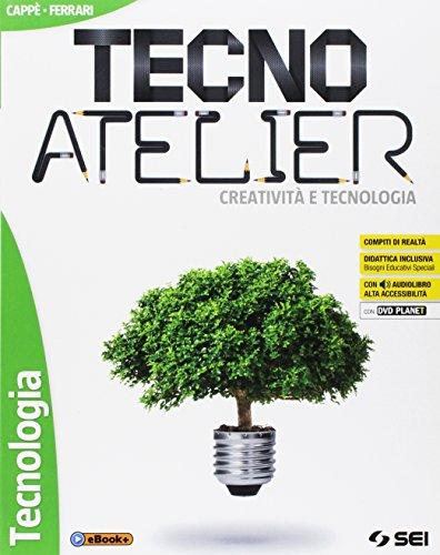 Tecno atelier. Creativit e tecnologia. Tecnologia. Per la Scuola media. Con e-book. Con espansione...