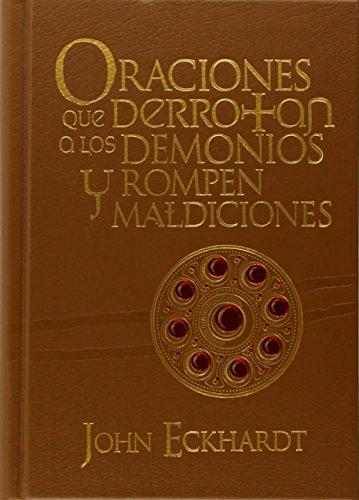 Oraciones Que Derrotan a Los Demonios Y Rompen Maldiciones: Oraciones Para La Batalla Espiritual