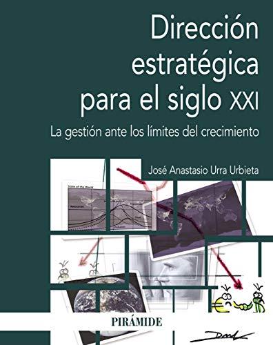 Dirección estratégica para el siglo XXI: La gestión ante los límites del crecimiento (Economía y Empresa)