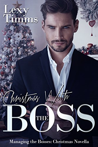 Christmas with the Boss: Billionaire Boss Christmas Holiday Romance Novella (Managing the Bosses Book 11)