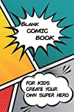 Blank Comic Book For Kids Creat Your Own Super Hero: Create Your Very Own Comic Strip 6x9 Notebook Sketchbook for Kids and Adults Alike