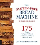 The Gluten-Free Bread Machine Cookbook:175 Recipes for Splendid Breads and Delicious Dishes to Make with Them