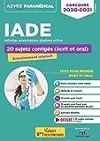 Concours IADE - 20 sujets corrigés (écrit et oral): Concours 2020-2021 -...