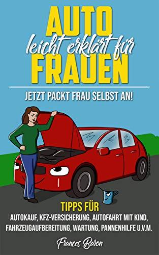 Auto leicht erklärt für Frauen Jetzt packt Frau selbst an!: Tipps für...
