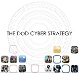 The Department Of Defense Cybersecurity: Cyber Strategy: Over 20 Reports Outlining Stengths, Weaknesses And The Blueprint For The Future