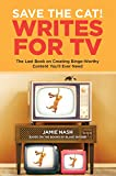 Save the Cat!® Writes for TV: The Last Book on Creating Binge-Worthy Content You'll Ever Need