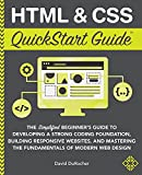 HTML and CSS QuickStart Guide: The Simplified Beginners Guide to Developing a Strong...