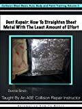 Dent Repair - How To Straighten Metal With The Least Amount of Effort (Collision Blast Basic Auto Body and Paint Training Book 3)