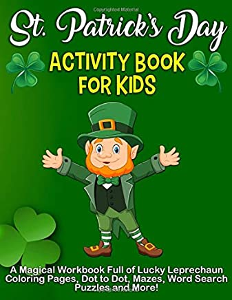 St. Patrick's Day Activity Book: A Magical Workbook Full of Lucky Leprechaun Coloring Pages, Dot to Dot, Mazes, Word Search Puzzles and More