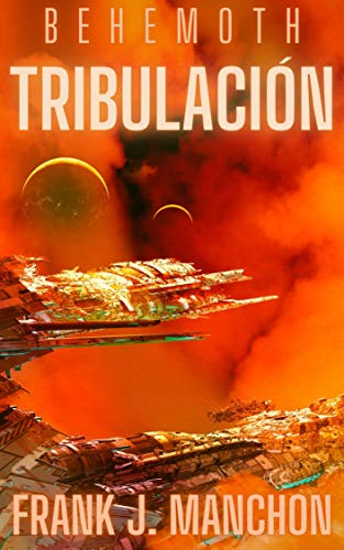 Tribulación: Ópera Espacial Militar, Primera Parte (Behemoth nº 1) de Frank J. Manchón
